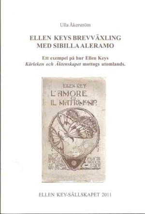 """Åkerström, Ulla, 1964- (författare) Ellen Keys brevväxling med Sibilla Aleramo : ett exempel på hur Ellen Keys """"Kärleken och äktenskapet"""" mottogs utomlands 2011 Ingår i: Ellen Key-sällskapet. - 1971-. ; 2011"""