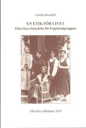 En etik för livet : Ellen Keys betydelse för Fogelstadgruppen  Domellöf, Gunilla, 1937- (författare) Svenska. Ingår i: Ellen Key-sällskapet. - 1971-. ; 2010