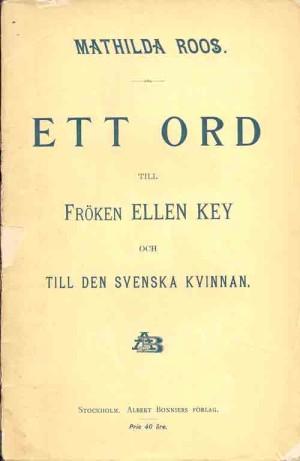 tt ord till fröken Ellen Key och till den svenska kvinnan / af Mathilda Roos  Roos, Mathilda, 1852-1908 (författare) Stockholm : Bonnier, 1896 Svenska 44 s.