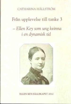 Från upplevelse till tanke. 3, Ellen Key som ung kvinna i en dynamisk tid / Catharina Hällström  Hällström, Catharina, 1953- (författare) Ellen Key-sällskapet (utgivare) ISBN 9789198026900 Linköping : Ellen Key-sällskapet, 2012 Svenska 22 s. Serie: Ellen Key-sällskapet,