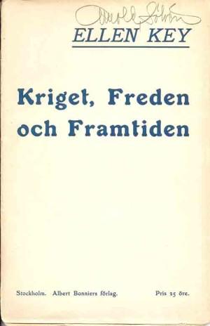 Kriget, freden och framtiden. / Ellen Key  Key, Ellen, 1849-1926 (författare) Lund : Ph. Lundstedts univ.-bokh., 1914 Svenska 63 s. Serie: Svenska fredsförbundets skriftserie ; 11