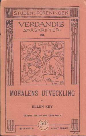 Moralens utveckling.  Key, Ellen, 1849-1926 (författare) 3., tillökade uppl. Stockholm : Verdandi, 1911 Svenska 70 s. Serie: Studentföreningen Verdandis småskrifter