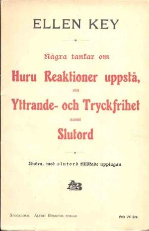 Några tankar om huru reaktioner uppstå, om yttrande- och tryckfrihet samt slutord / av Ellen Key  Key, Ellen, 1849-1926 (författare) 2., med slutord tillökade uppl. Stockholm : Bonnier, 1909 Svenska 81 s. Visa/beställ digitaliseri