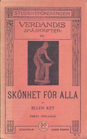 Skönhet för alla : fyra uppsatser / av Ellen Key  Key, Ellen, 1849-1926 (författare) 5. uppl. Stockholm : Verdandi, 1913 Svenska 54 s. Serie: Studentföreningen Verdandis småskrifter,