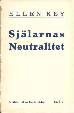 Själarnas neutralitet / av Ellen Key  Key, Ellen, 1849-1926 (författare) Stockholm : Bonnier, 1916 Svenska 107