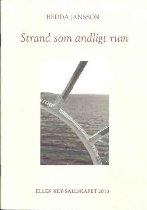 Strand som andligt rum / Hedda Jansson  Jansson, Hedda (författare) Ellen Key-sällskapet (utgivare) ISBN 9789198026917 Linköping : Ellen Key-sällskapet, 2013 Svenska 31 s. Serie: Ellen Key-sällskapet