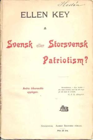 Svensk eller storsvensk patriotism? / Ellen Key  Key, Ellen, 1849-1926 (författare) Stockholm : Bonnier, 1899 Svenska 50 s.