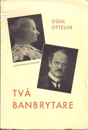 Två banbrytare : Ellen Key och Knut Kjellberg / Odal Ottelin  Ottelin, Odal, 1868-1950 (författare) [Ny uppl.] Stockholm : Studiekamraten, 1949 Svenska 47 s.