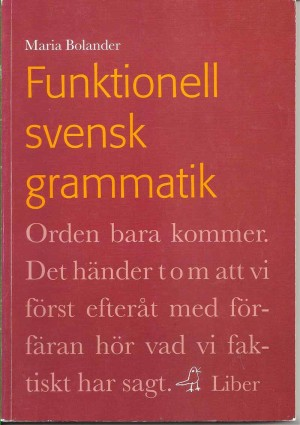 Funktionell svensk grammatik av Maria Bolander ISBN 978-91-47-05232-5