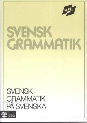 Mål Svensk grammatik svensk grammatik på svenska [SBN 978-91-27-50149-2