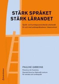 Stärk språket stärk lärandet språk och kunskapsutvecklande arbetssätt för och med andraspråkselever ISBN 978-91-7382-842-0