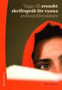 Vägar till svenskt skriftspråk för vuxna andraspråksinlärare ISBN 978-91-44-05653-1